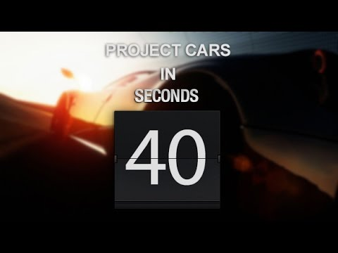 Projekt Cars - In 40 Seconds
